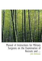 Manual of Instructions for Military Surgeons on the Examination of Recruits and ... af John Ordronaux