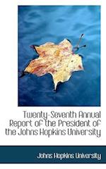 Twenty-Seventh Annual Report of the President of the Johns Hopkins University af Johns Hopkins University