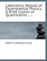 Laboratory Manual of Experimental Physics. A Brief Course of Quantitative ... (Large Print Edition)