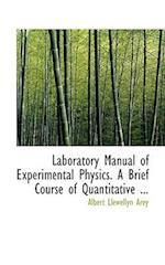 Laboratory Manual of Experimental Physics. A Brief Course of Quantitative