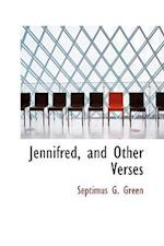 Jennifred, and Other Verses af Septimus G. Green