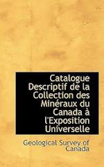 Catalogue Descriptif de La Collection Des Minacraux Du Canada an L'Exposition Universelle