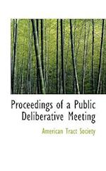 Proceedings of a Public Deliberative Meeting af American Tract Society