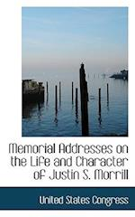 Memorial Addresses on the Life and Character of Justin S. Morrill af United States Congress