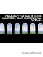 Introductory Text-Book of English Composition, Based on Grammatical Synthesis af Walter Scott Dalgleish