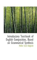 Introductory Text-Book of English Composition, Based on Grammatical Synthesis