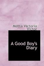 A Good Boy's Diary af Metta Victoria Fuller Victor