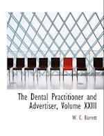 The Dental Practitioner and Advertiser, Volume XXIII (Large Print Edition) af W. C. Barrett