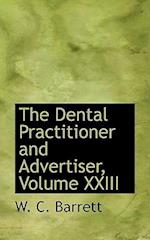 The Dental Practitioner and Advertiser, Volume XXIII