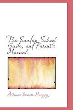 The Sunday School Guide, and Parent's Manual