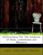 Instructions for the Analysis of Soils, Limestones ANS Manures af James Finlay Weir Johnston