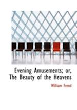 Evening Amusements; Or, the Beauty of the Heavens af William Frend