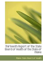 Thirteenth Report of the State Board of Health of the State of Maine (Large Print Edition) af Maine State Board Of Health