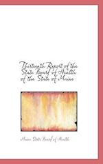 Thirteenth Report of the State Board of Health of the State of Maine af Maine State Board Of Health