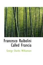 Francesco Raibolini Called Francia af George Charles Williamson
