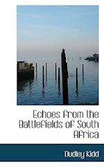 Echoes from the Battlefields of South Africa af Dudley Kidd