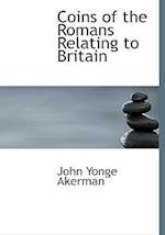 Coins of the Romans Relating to Britain af John Yonge Akerman