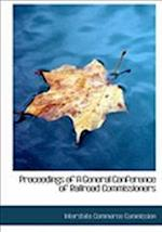 Proceedings of A General Conference of Railroad Commissioners (Large Print Edition)