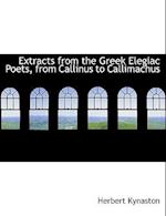 Extracts from the Greek Elegiac Poets, from Callinus to Callimachus (Large Print Edition)