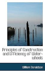 Principles of Construction and Efficiency of Water-Wheels af William Donaldson