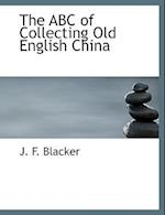 The ABC of Collecting Old English China af J. F. Blacker