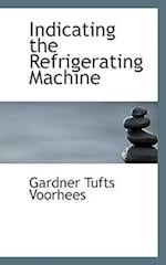 Indicating the Refrigerating Machine af Gardner Tufts Voorhees