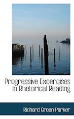 Progressive Excercises in Rhetorical Reading af Richard Green Parker