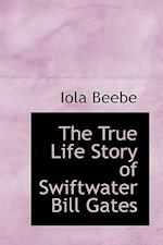 The True Life Story of Swiftwater Bill Gates af Iola Beebe
