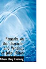 Remarks on the Character and Writings of John Milton af William Ellery Channing