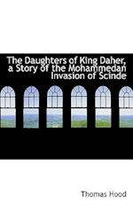 The Daughters of King Daher, a Story of the Mohammedan Invasion of Scinde