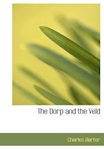 The Dorp and the Veld (Large Print Edition) af Charles Barter