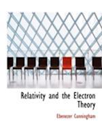 Relativity and the Electron Theory af Ebenezer Cunningham