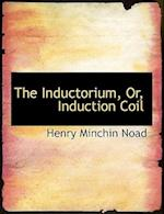 The Inductorium, Or, Induction Coil (Large Print Edition) af Henry Minchin Noad