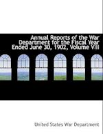 Annual Reports of the War Department for the Fiscal Year Ended June 30, 1902, Volume VIII af United States War Department