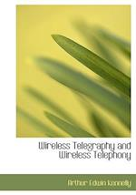 Wireless Telegraphy and Wireless Telephony (Large Print Edition) af Arthur Edwin Kennelly