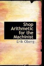 Shop Arithmetic for the Machinist af Erik Oberg