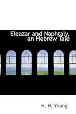 Eleazar and Naphtaly, an Hebrew Tale