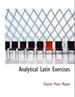 Analytical Latin Exercises af Charles Peter Mason