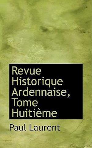 Revue Historique Ardennaise, Tome Huitième