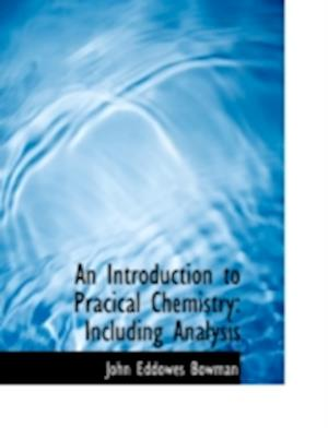 An Introduction to Pracical Chemistry: Including Analysis (Large Print Edition)