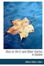 Miss or Mrs? and Other Stories in Outline af William Wilkie Collins