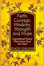 Faith, Courage, Wisdom Strength and Hope: Inspirational Poetry That Comes Straight from the Heart