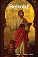 Behold! The Revelation of Jesus Christ af James E Smith, Ph D