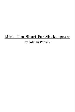 Life's Too Short For Shakespeare