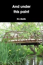 And Under This Paint af R. S. Martin