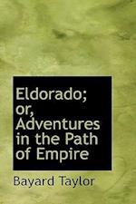 Eldorado; Or, Adventures in the Path of Empire