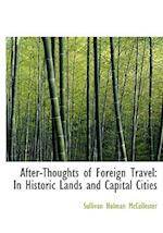 After-Thoughts of Foreign Travel: In Historic Lands and Capital Cities (Large Print Edition)