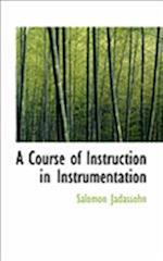 A Course of Instruction in Instrumentation af Salomon Jadassohn