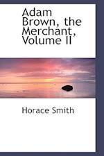 Adam Brown, the Merchant, Volume II af Horace Smith