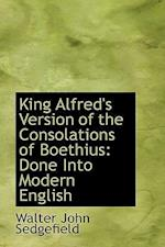 King Alfred's Version of the Consolations of Boethius af Walter John Sedgefield